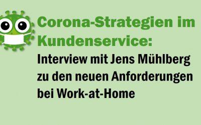Corona-Strategien im Kundenservice: Interview mit Jens Mühlberg zu den neuen Anforderungen bei Work-at-Home.