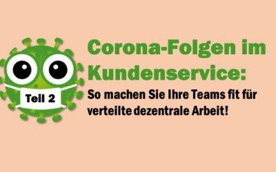 Corona-Folgen im Kundenservice: So machen Sie Ihre Teams fit für verteilte dezentrale Arbeit!