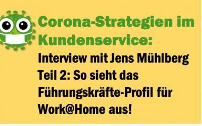 Corona-Strategien im Kundenservice: Interview Teil 2 – Führungskräfte, Steuerung und Ausbildung bei Work@Home!